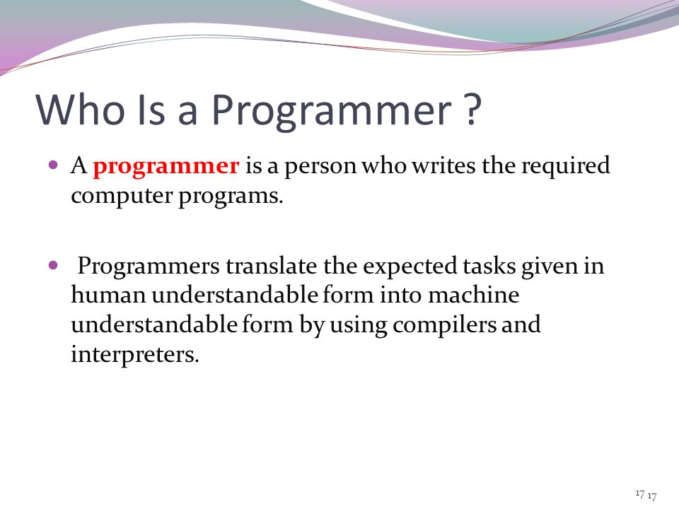 Who Is a Programmer A programmer is a person who writes the required computer programs.