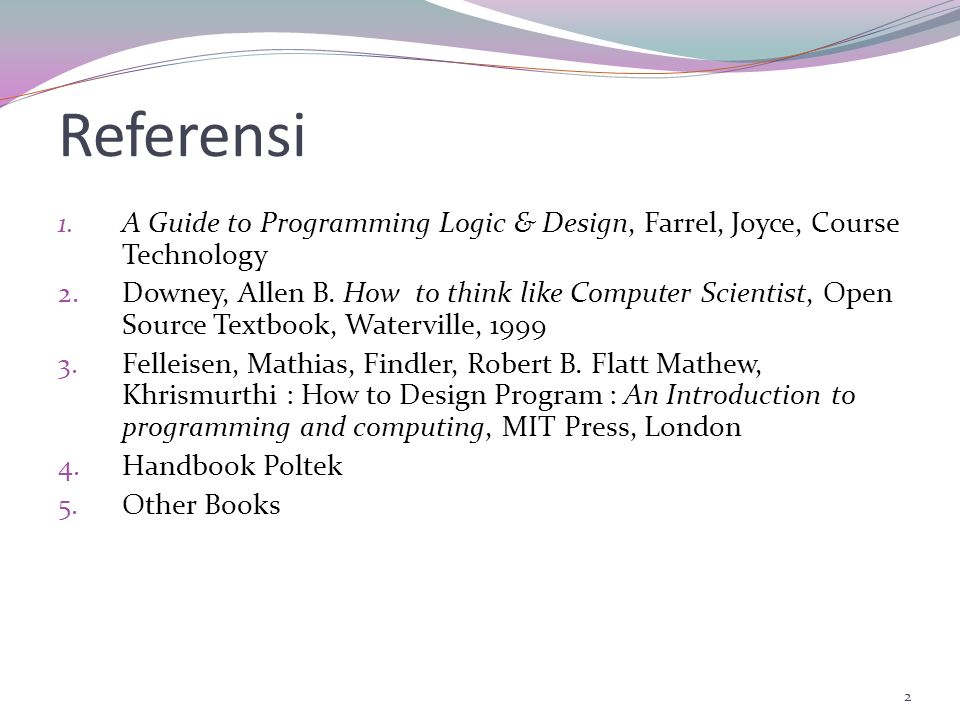 Referensi A Guide to Programming Logic & Design, Farrel, Joyce, Course Technology.