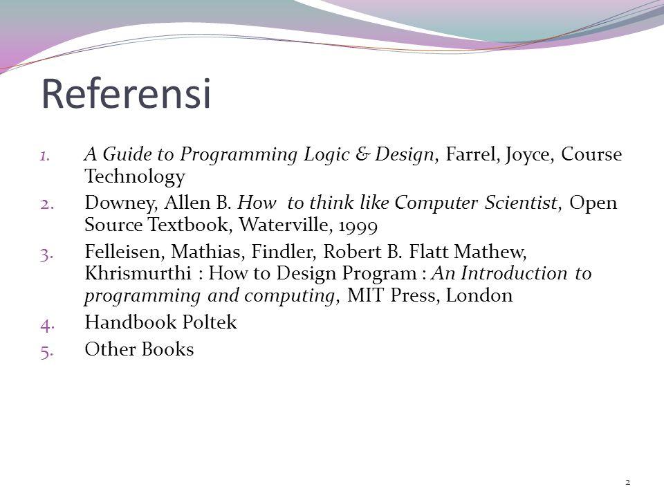 Referensi A Guide to Programming Logic & Design, Farrel, Joyce, Course Technology.