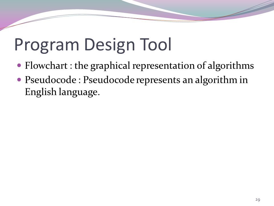 Program Design Tool Flowchart : the graphical representation of algorithms.
