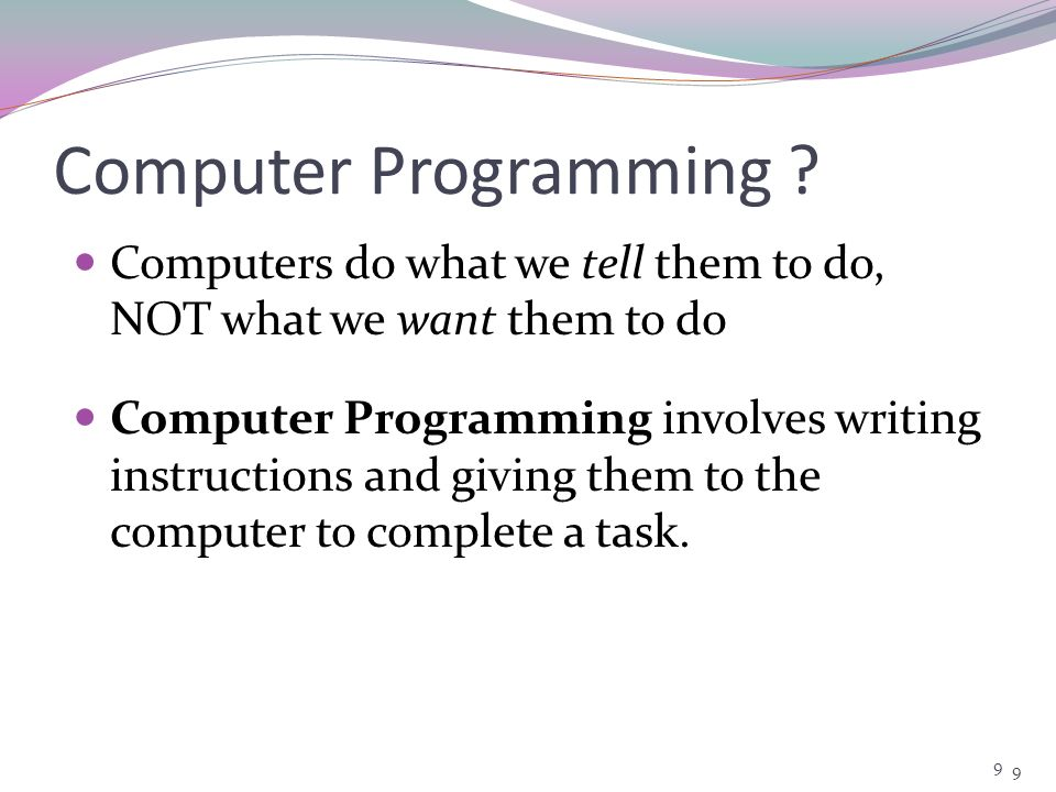Computer Programming Computers do what we tell them to do, NOT what we want them to do.