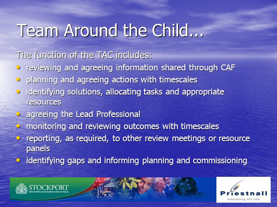 Team Around the Child... The function of the TAC includes: