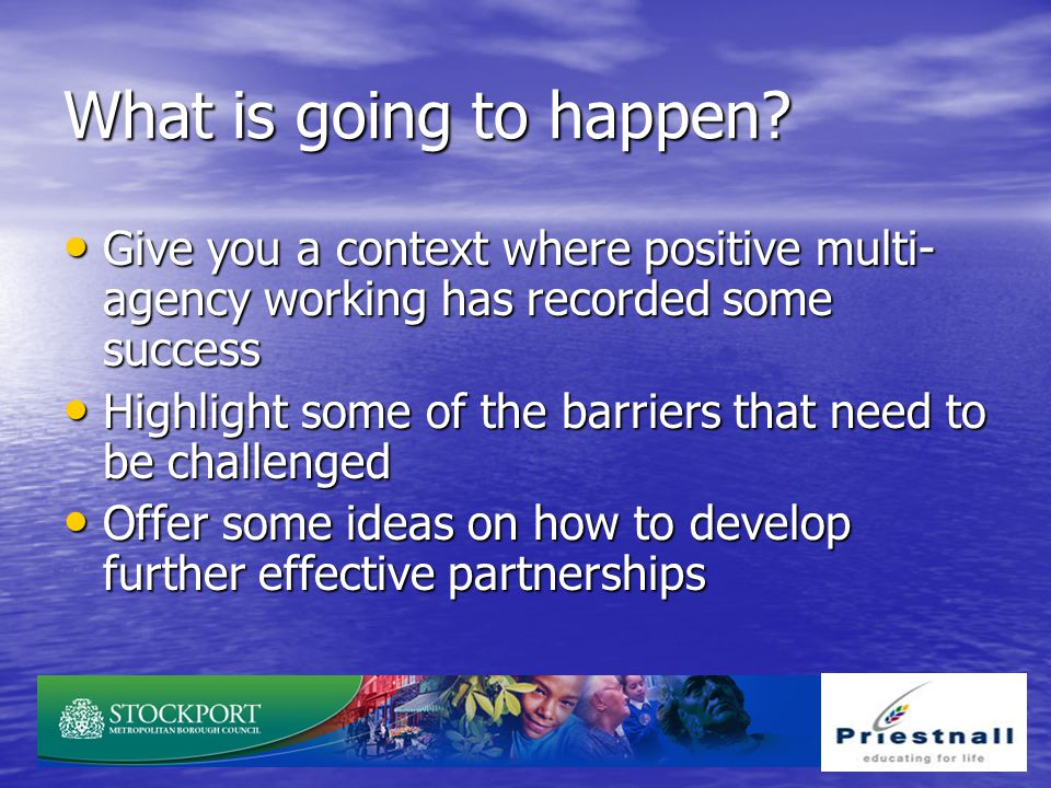 What is going to happen Give you a context where positive multi-agency working has recorded some success.