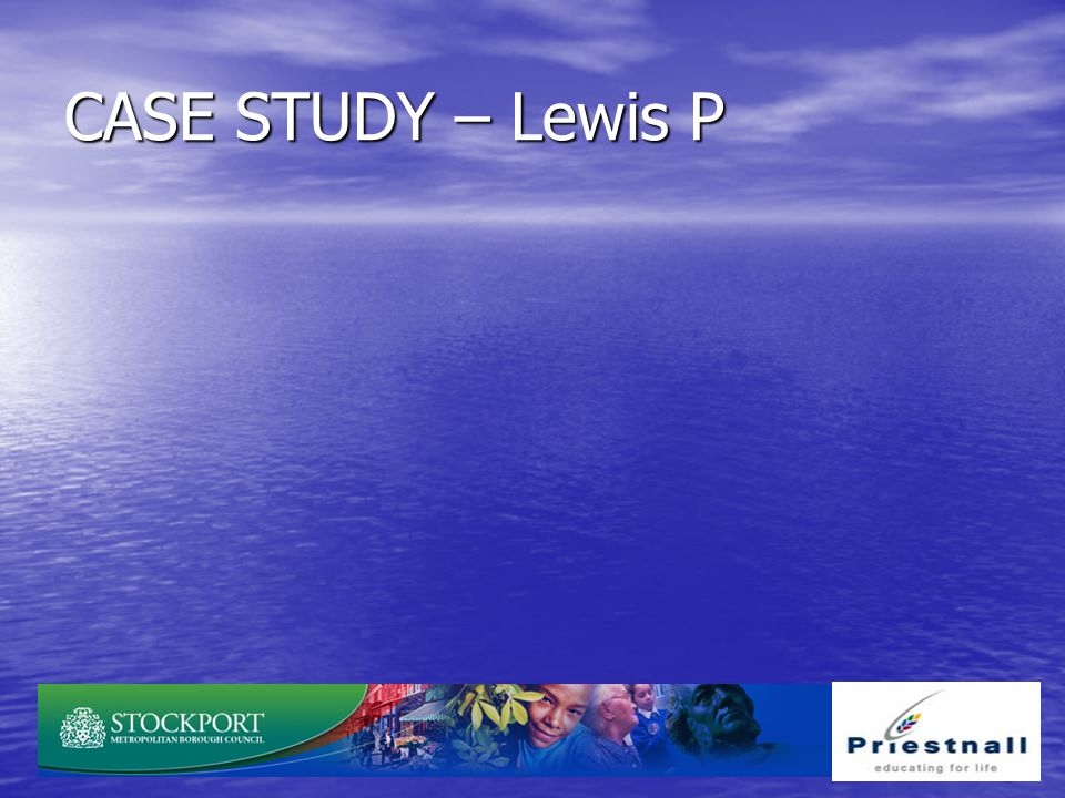 CASE STUDY – Lewis P