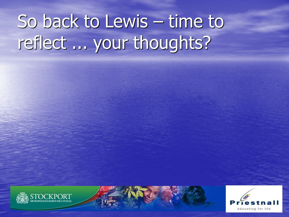 So back to Lewis – time to reflect ... your thoughts