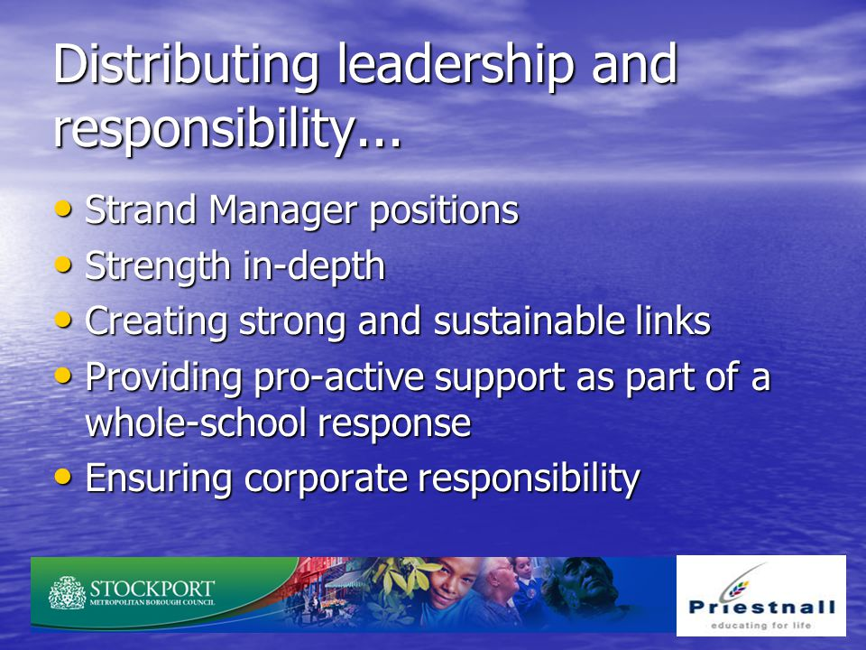 Distributing leadership and responsibility...