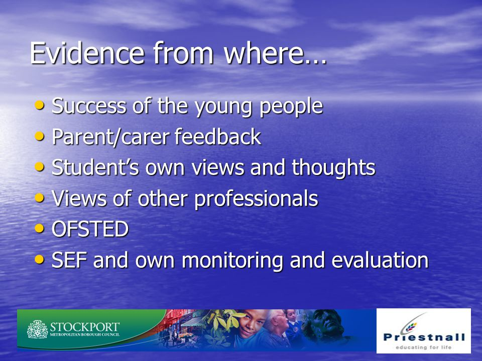 Evidence from where… Success of the young people Parent/carer feedback