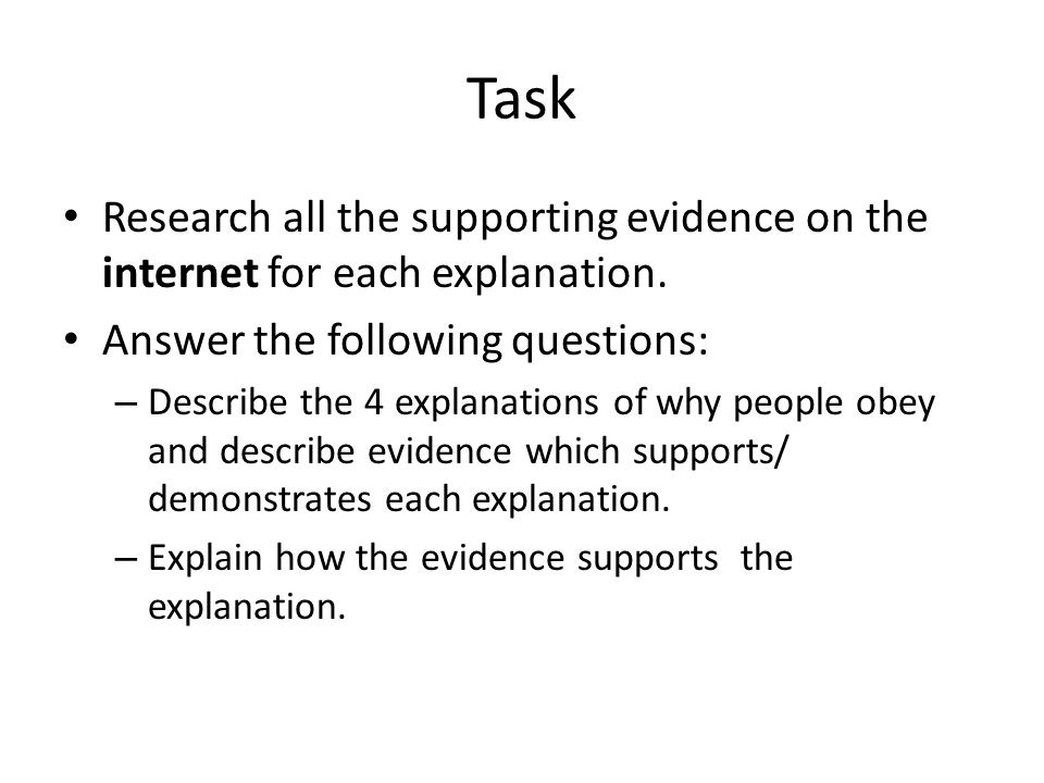 Task Research all the supporting evidence on the internet for each explanation. Answer the following questions: