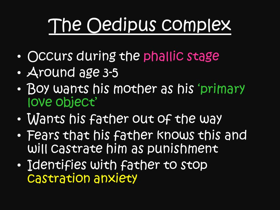 The Oedipus complex Occurs during the phallic stage Around age 3-5