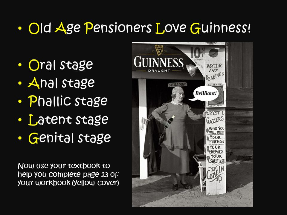 Old Age Pensioners Love Guinness! Oral stage Anal stage Phallic stage