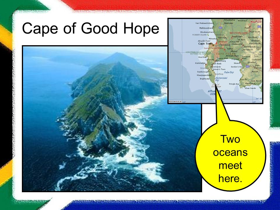 Cape of Good Hope Two oceans meet here.