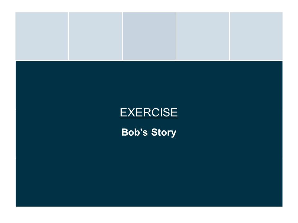 EXERCISE Bob's Story. Read the story about Bob from the manual.