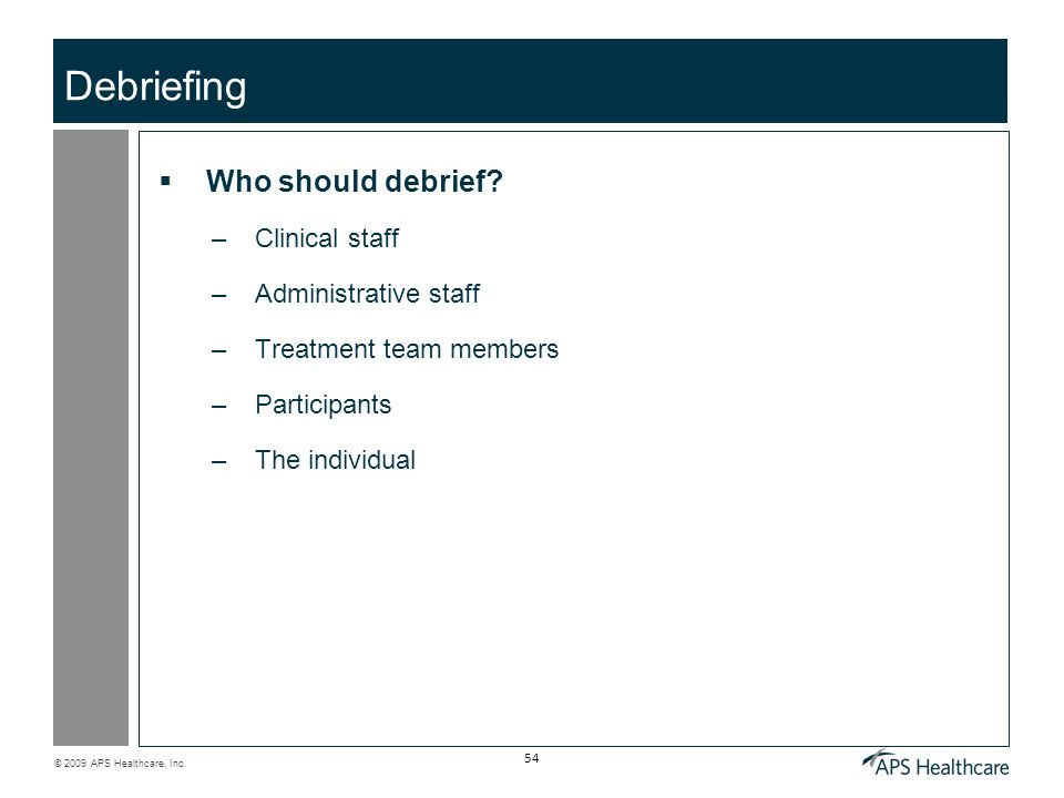 Debriefing Who should debrief Clinical staff Administrative staff