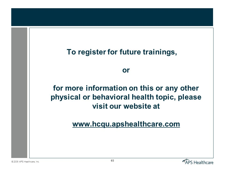 To register for future trainings, or for more information on this or any other physical or behavioral health topic, please visit our website at www.hcqu.apshealthcare.com