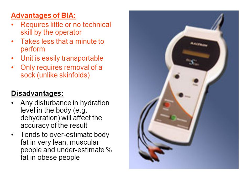 Advantages of BIA: Requires little or no technical skill by the operator. Takes less that a minute to perform.