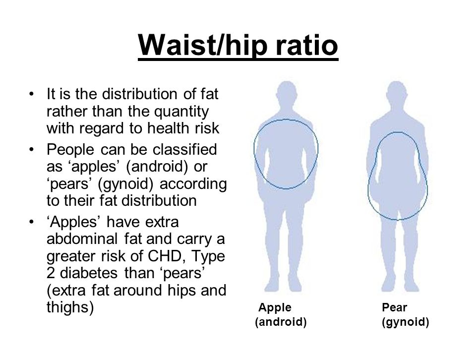 Waist/hip ratio It is the distribution of fat rather than the quantity with regard to health risk.