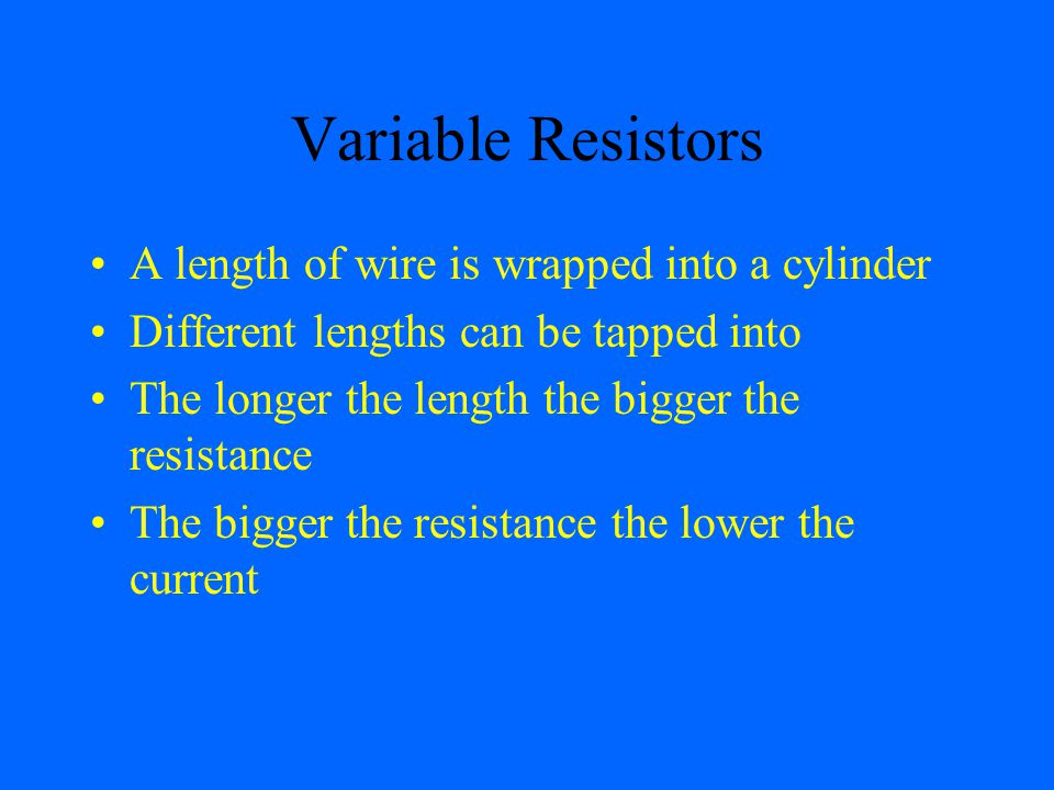 Variable Resistors A length of wire is wrapped into a cylinder