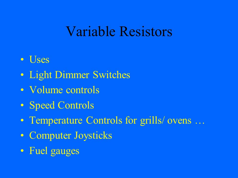 Variable Resistors Uses Light Dimmer Switches Volume controls