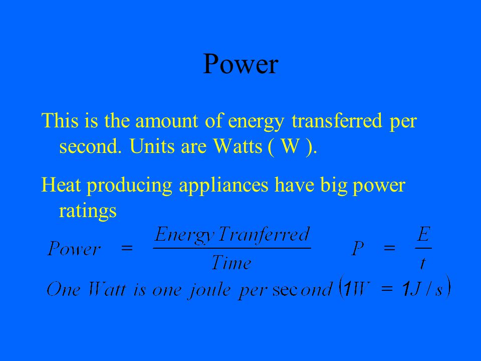 Power This is the amount of energy transferred per second.