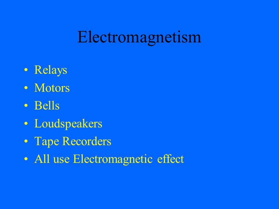 Electromagnetism Relays Motors Bells Loudspeakers Tape Recorders