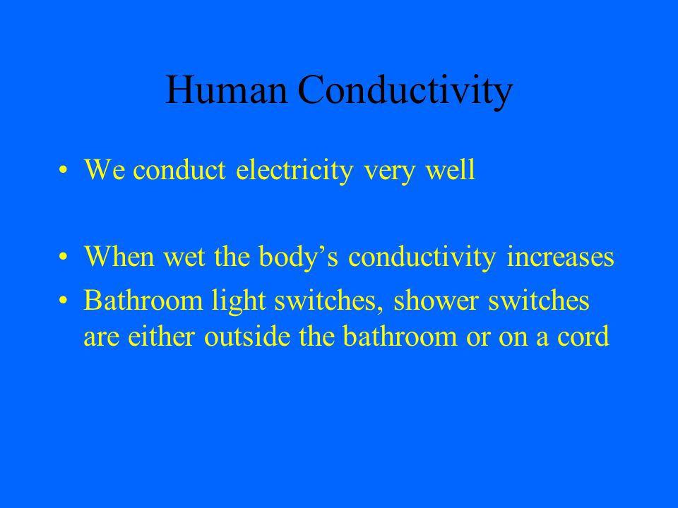 Human Conductivity We conduct electricity very well