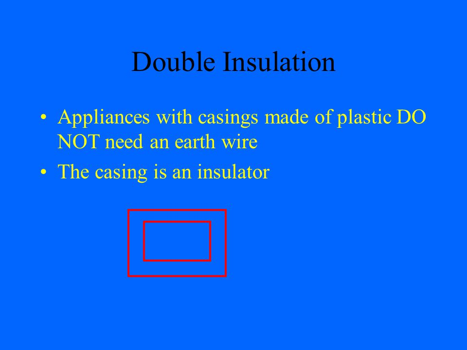Double Insulation Appliances with casings made of plastic DO NOT need an earth wire.