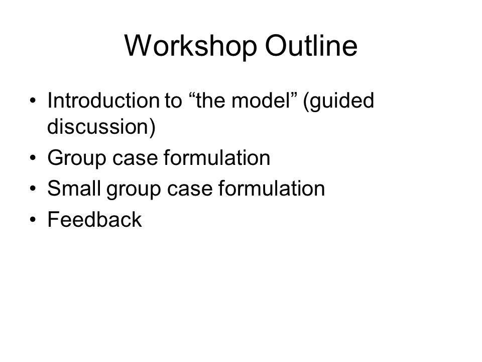 Workshop Outline Introduction to the model (guided discussion)