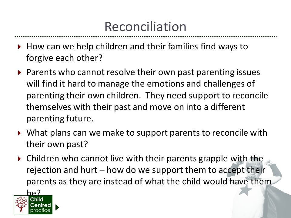 Reconciliation How can we help children and their families find ways to forgive each other