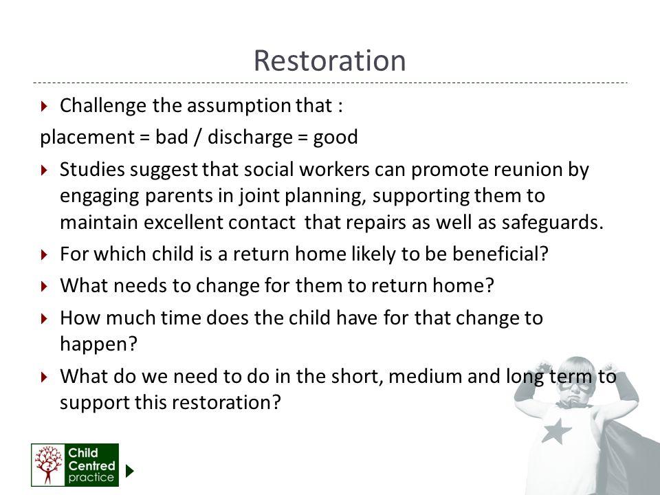 Restoration Challenge the assumption that :