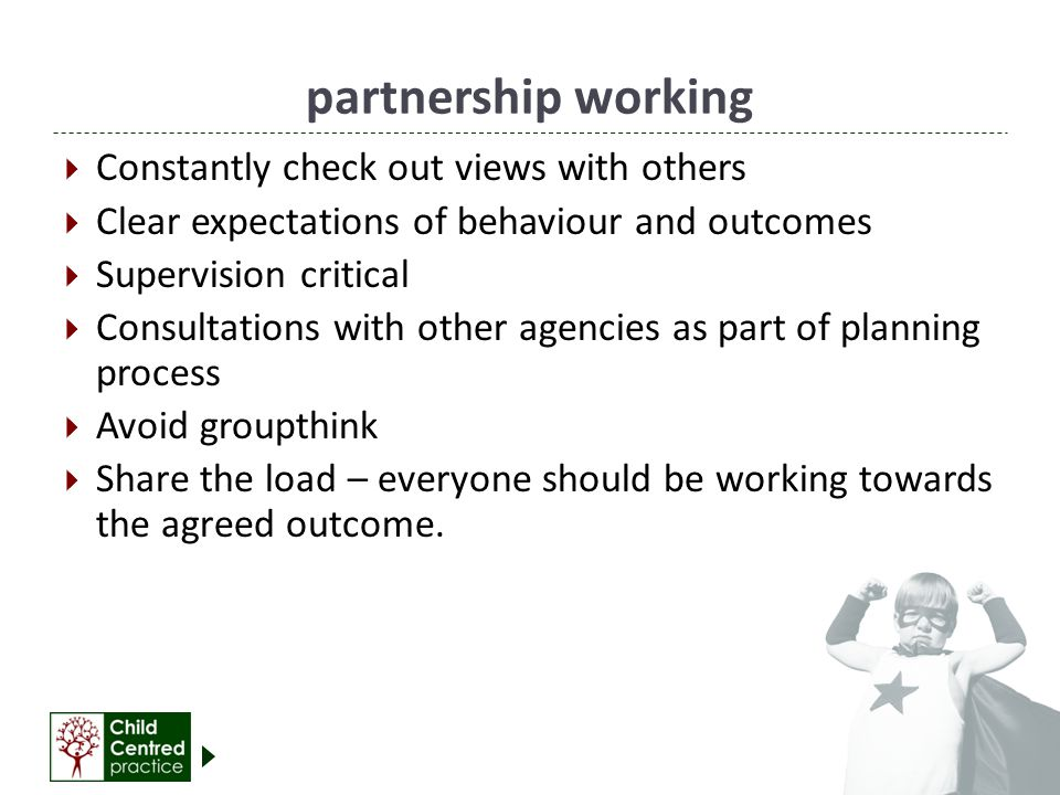 partnership working Constantly check out views with others