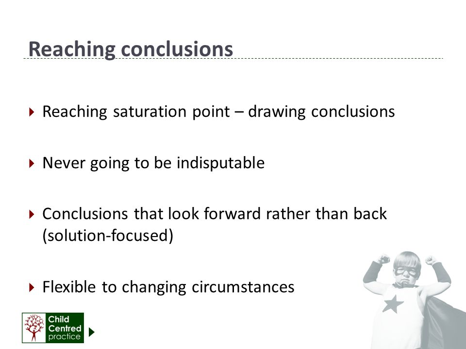 Reaching conclusions Reaching saturation point – drawing conclusions