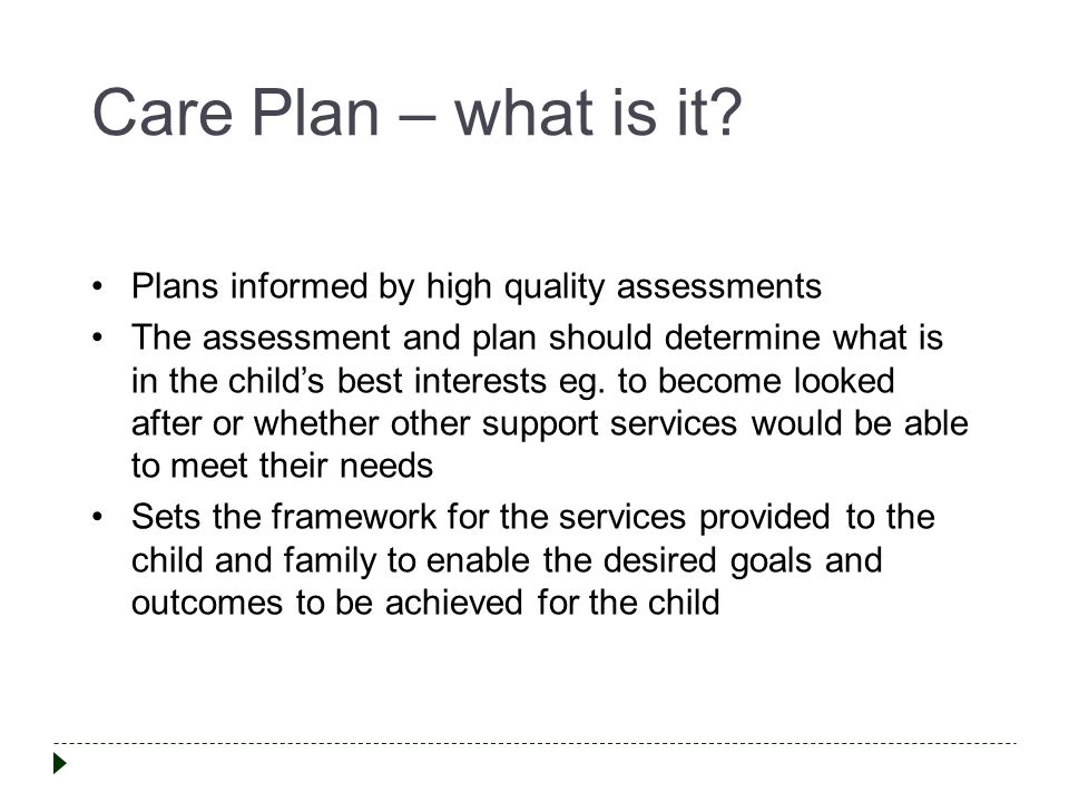 Care Plan – what is it Plans informed by high quality assessments