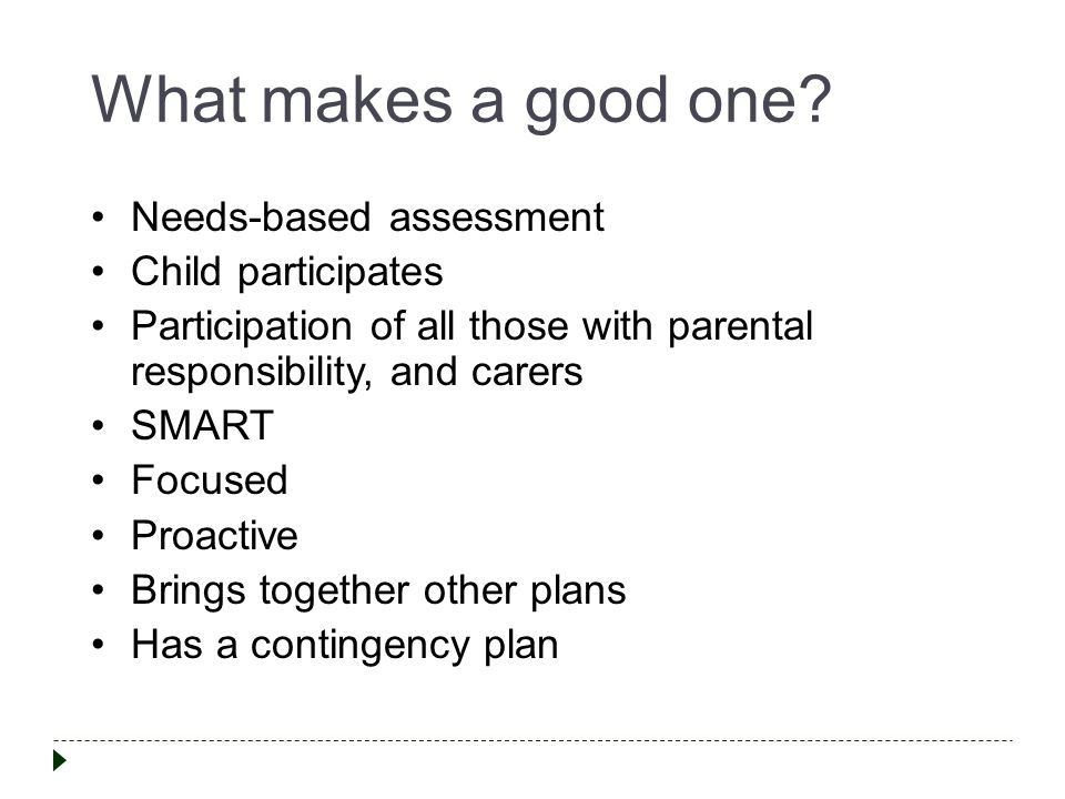 What makes a good one Needs-based assessment Child participates