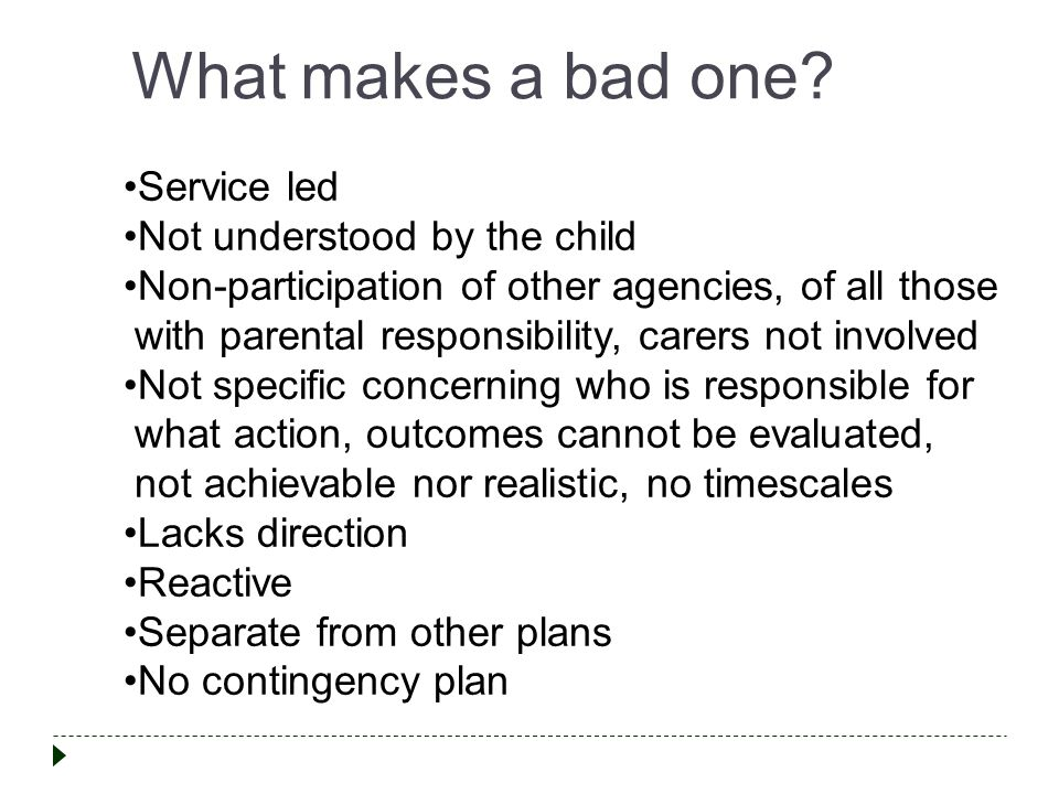 What makes a bad one Service led Not understood by the child
