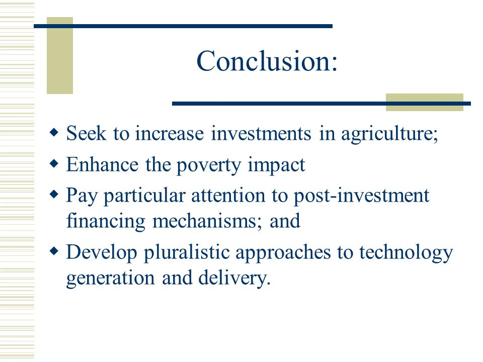 Conclusion: Seek to increase investments in agriculture;