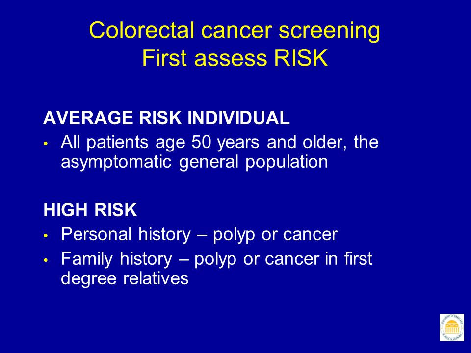 Colorectal cancer screening First assess RISK