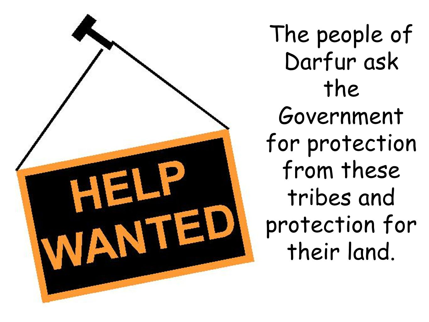 The people of Darfur ask the Government for protection from these tribes and protection for their land.