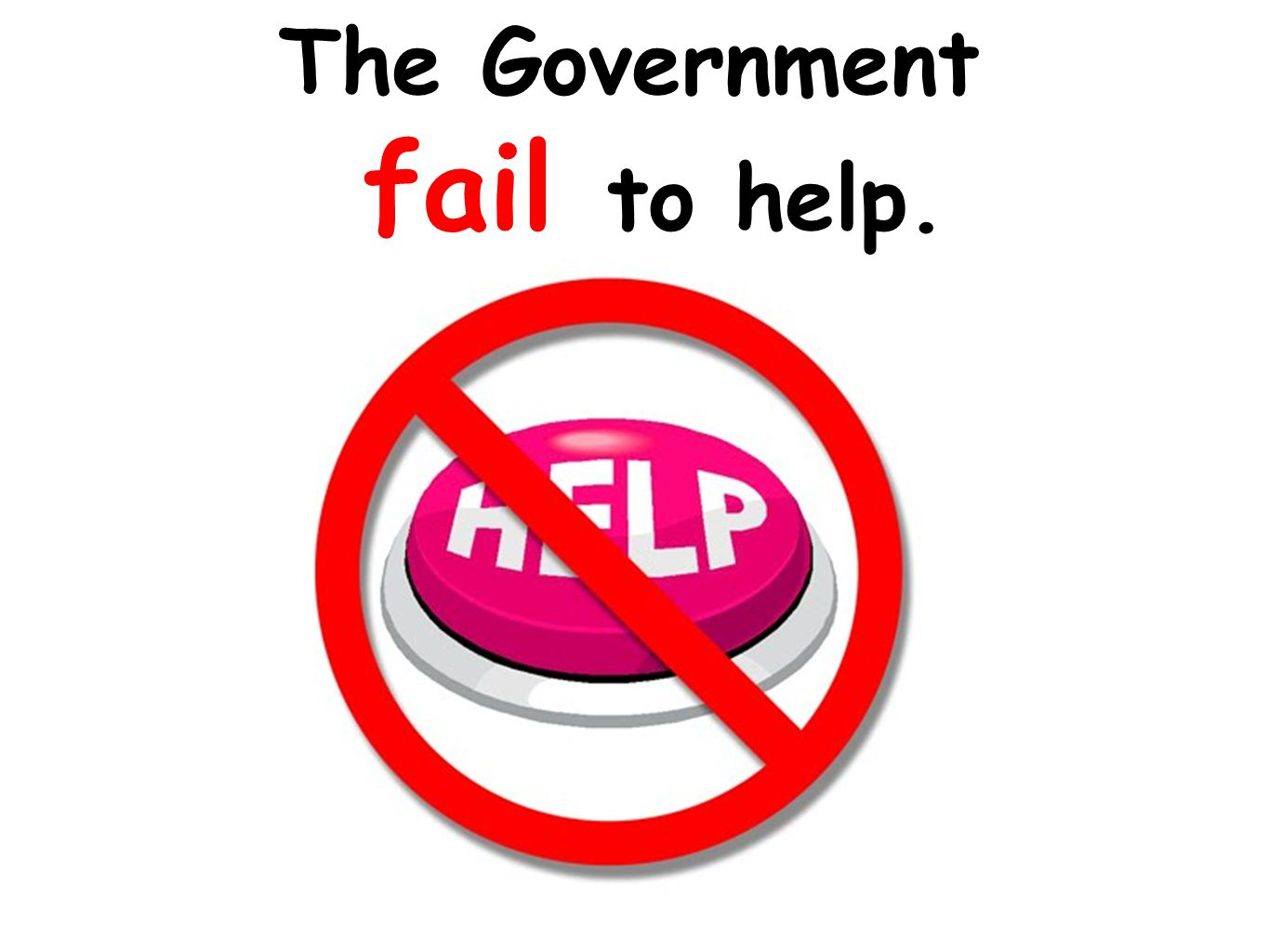 The Government fail to help.