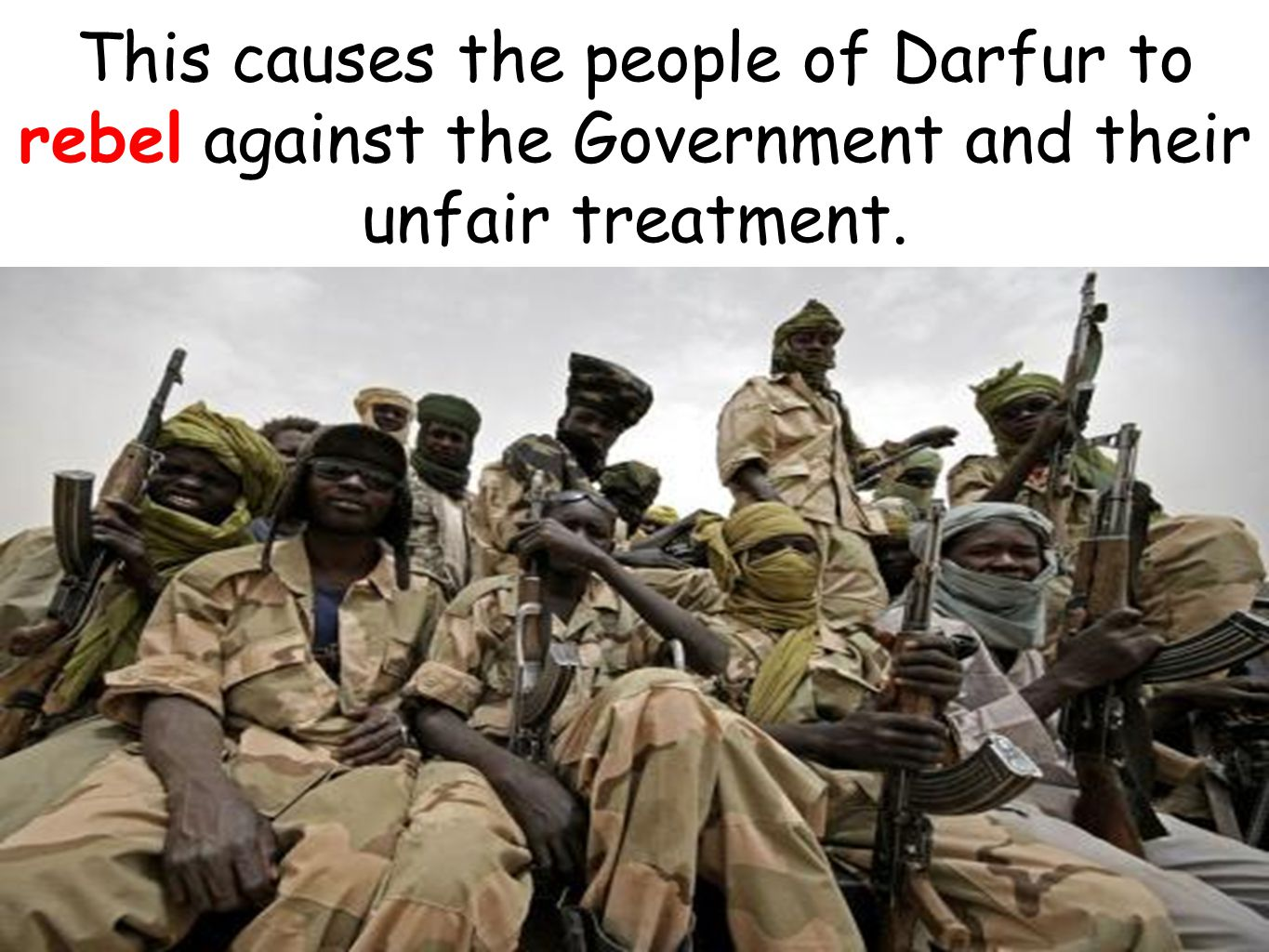 This causes the people of Darfur to rebel against the Government and their unfair treatment.