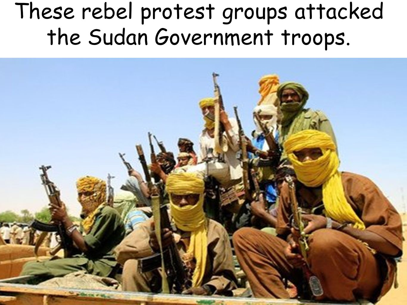 These rebel protest groups attacked the Sudan Government troops.