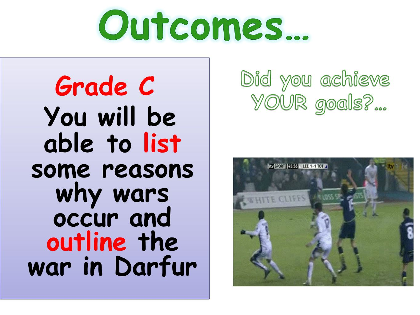 Outcomes… Grade C. You will be able to list some reasons why wars occur and outline the war in Darfur.