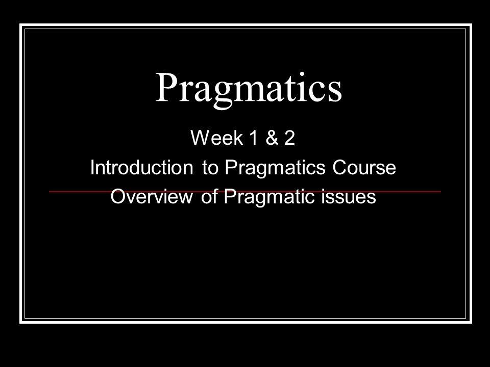 Pragmatics Week 1 & 2 Introduction to Pragmatics Course