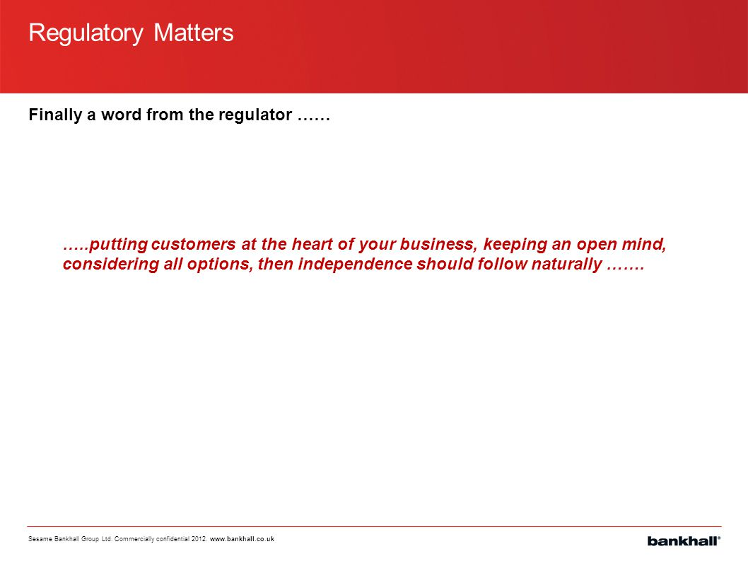 Regulatory Matters Finally a word from the regulator ……