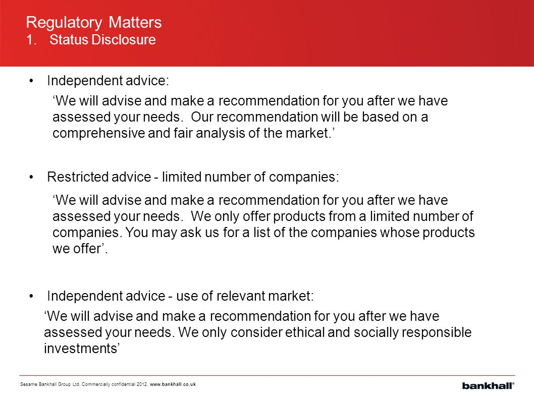 Regulatory Matters 1. Status Disclosure Independent advice: