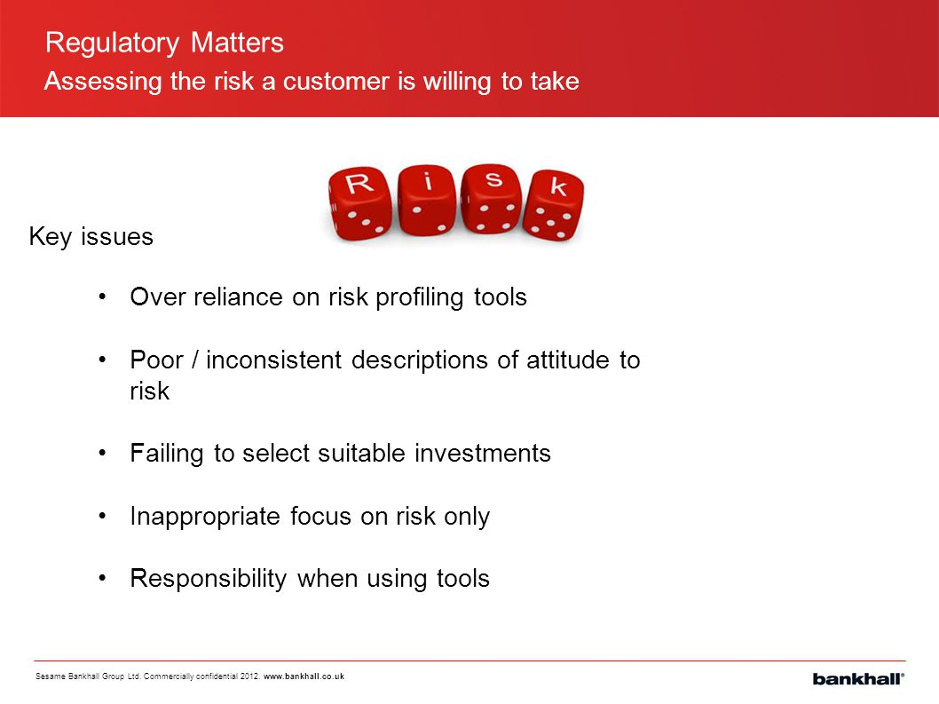 Regulatory Matters Assessing the risk a customer is willing to take