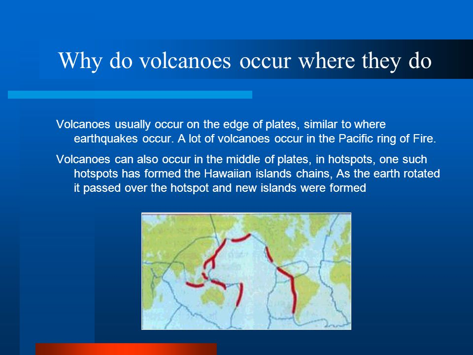 Why do volcanoes occur where they do