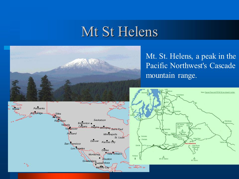 Mt St Helens Mt. St. Helens, a peak in the Pacific Northwest s Cascade mountain range.