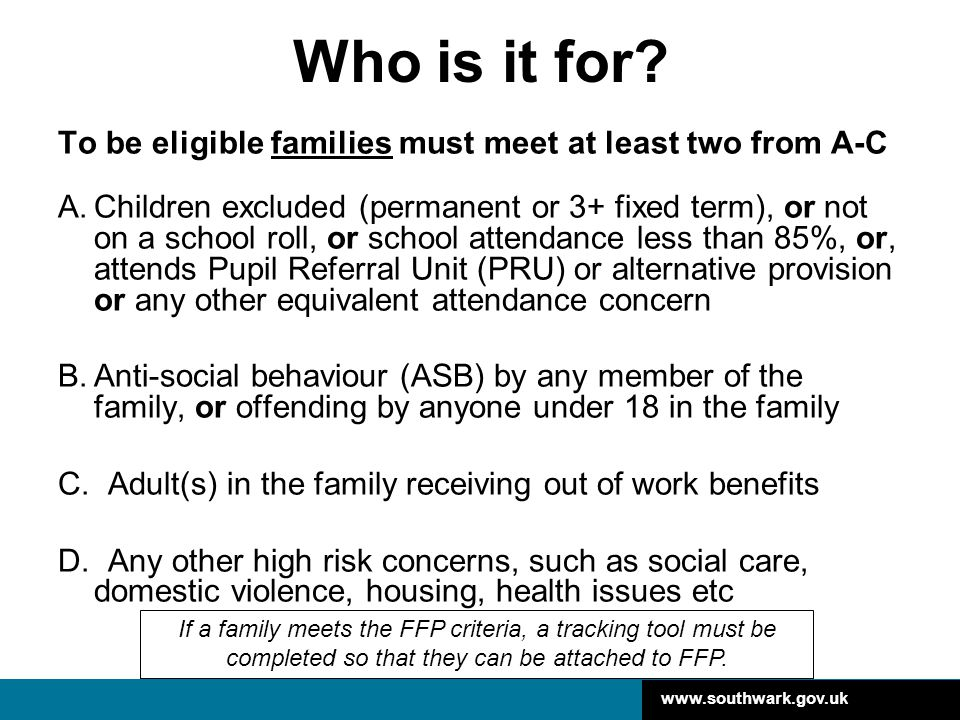 Who is it for To be eligible families must meet at least two from A-C