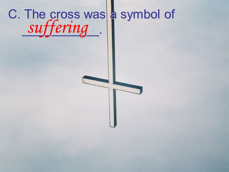 C. The cross was a symbol of ___________.