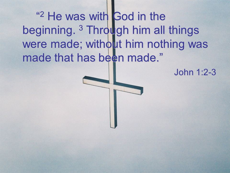 2 He was with God in the beginning